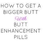 Butt enhancement pills
